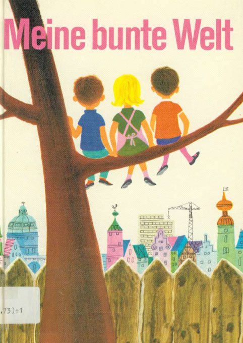 "Cover of ""Meine bunte Welt"" (My colorful world), 1973."